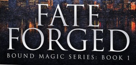 Fate Forged (Bound Magic Series: Book One